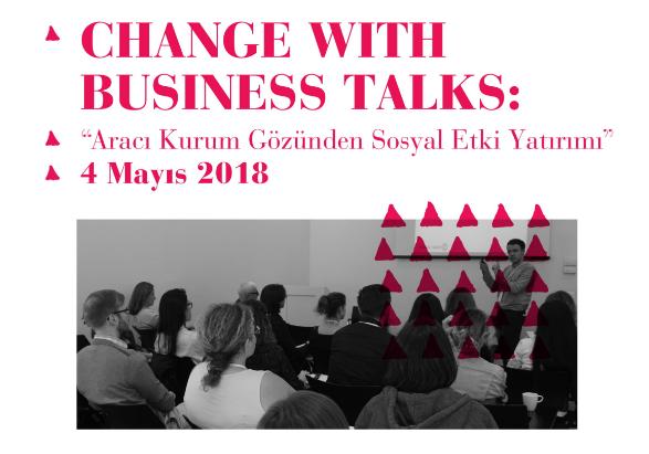 """Change with Business Talks: """"Aracı Kurum Gözünden Sosyal Etki Yatırımı"""" 4 Mayıs'ta!"""